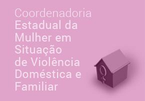 Coordenadoria Estadual da Mulher em Situação de Violência Doméstica e Familiar