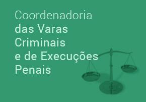 Coordenadoria das Varas Criminais e de Execuções Penais